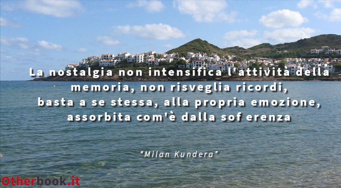 Otherbook Frase Di Milan Kundera La Nostalgia Non Intensifica