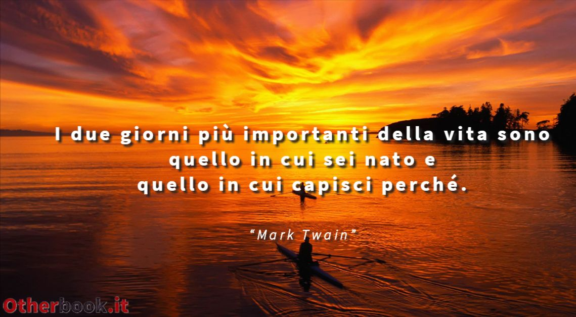 Otherbook Frase Di Mark Twain I Due Giorni Piu Importanti